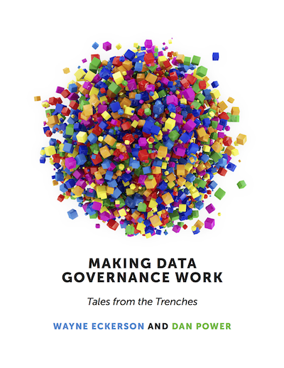 Making Data Governance Work - Tales from the Trenches, by Dan Power and Wayne Eckerson